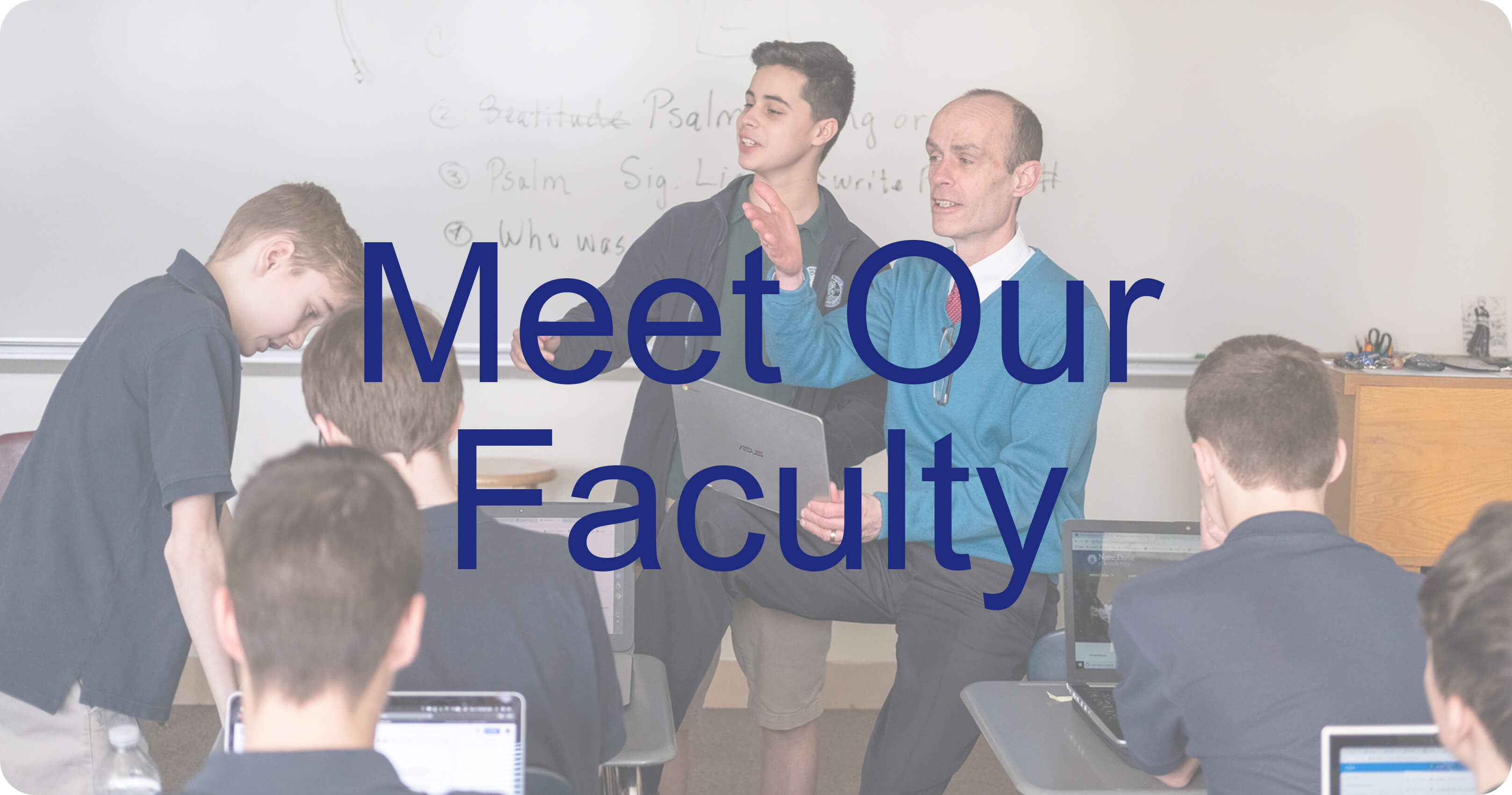 Photo of teacher talking with students with text over it saying Meet Our Faculty