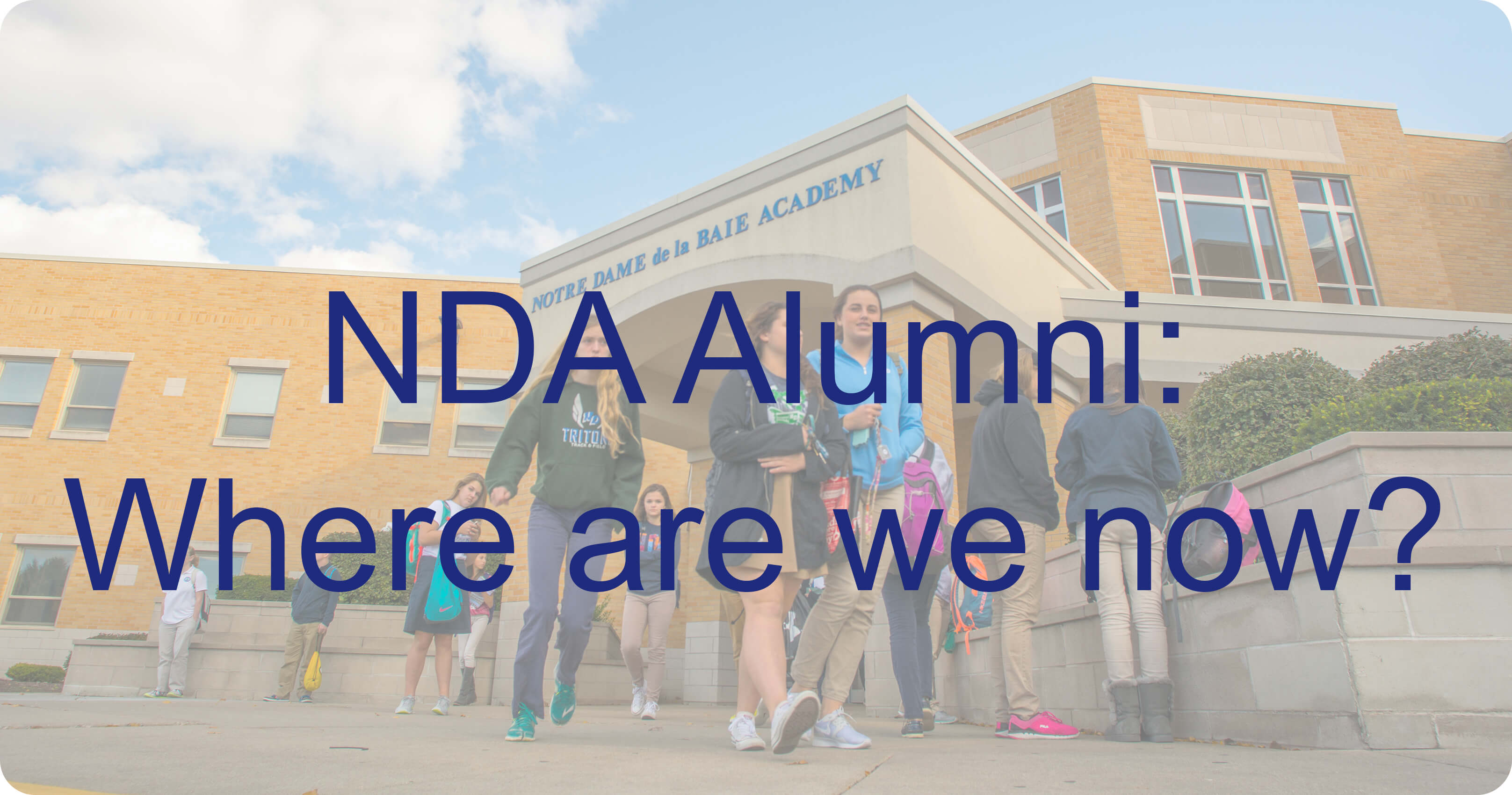 Photo of Notre Dame Academy school building with text saying NDA Alumni: Where are we now?